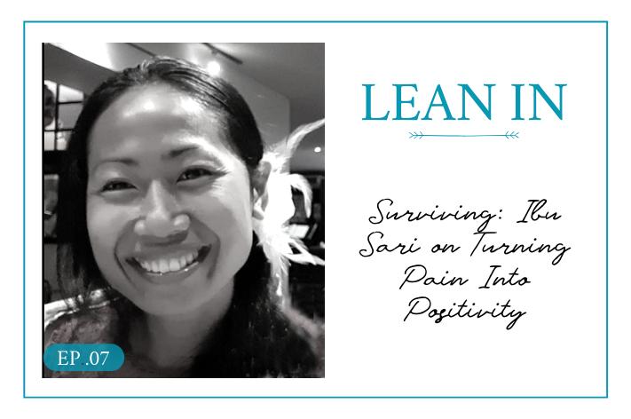 Lean In 07: Surviving: Ibu Sari on Turning Pain Into Positivity